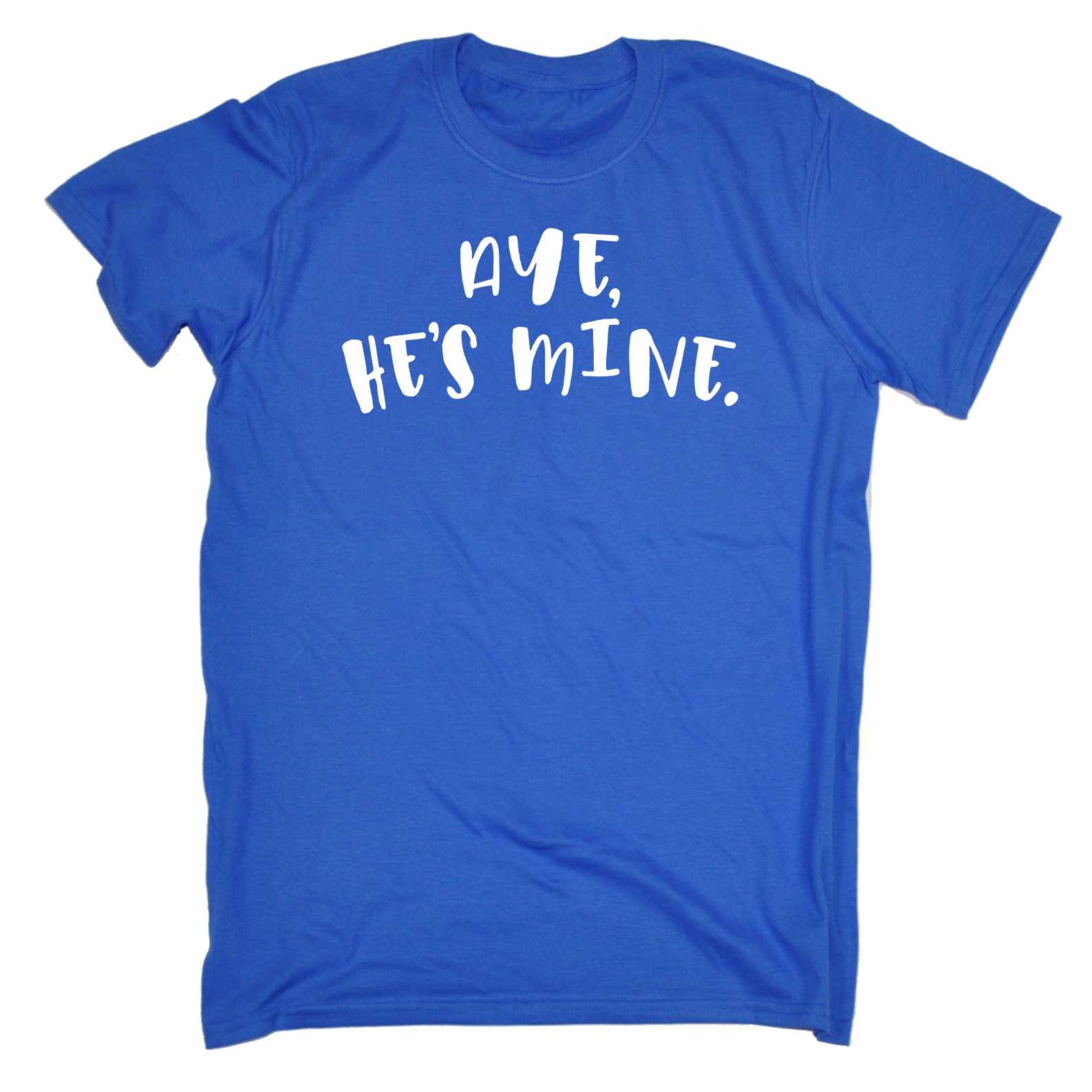 Aye Hes Mine Funny Joke Cute For Her Girlfriend Boyfriend ...